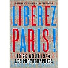 Libérez Paris !. 19-26 août 1944 Les Photographies