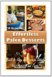 Effortless Paleo Desserts: Quick & Easy Desserts to Satisfy Your Appetite and Taste