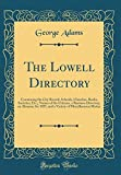 The Lowell Directory: Containing the City Record, Schools, Churches, Banks, Societies, Etc;, Names of the Citizens, a Business Directory, an Almanac ... of Miscellaneous Matter (Classic Reprint)