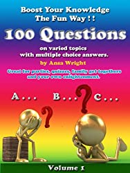 Boost your knowledge the fun way Vol 1:100 questions on varied topics with multiple choice answers, can be used for quizzes