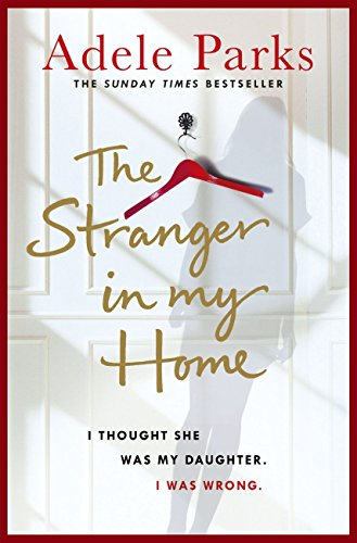 The Stranger In My Home: I thought she was my daughter. I was wrong. by [Parks, Adele]