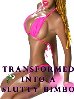 Transformed into a Slutty Bimbo (Gender Transformation Erotica) by [Sparrow, Jade]