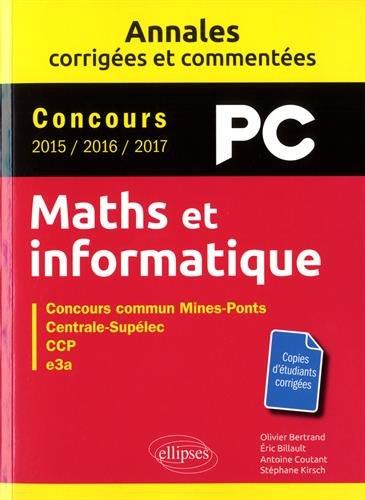 Maths et informatique. PC. Annales corrigées et commentées par Eric Billault