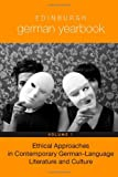 Edinburgh German Yearbook 7 - Ethical Approaches in Contemporary German-Language Literature and Culture - Emily Jeremiah
