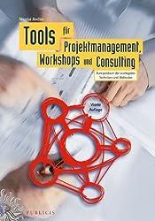 Tools für Projektmanagement, Workshops und Consulting: Kompendium der wichtigsten Techniken und Methoden von Nicolai Andler Ausgabe 4. durchgesehene Auf (2011)