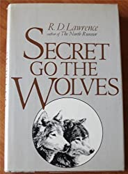 Secret Go the Wolves by R. D. Lawrence (1980-03-01)