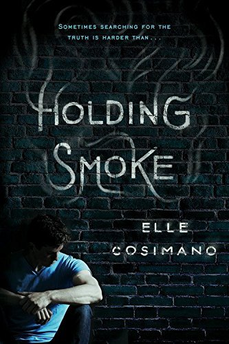 Holding Smoke by Elle Cosimano (2016-05-03)
