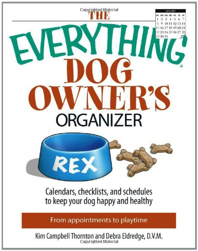 The Everything Dog Owner's Organizer: Calendars, Charts, Checklists, And Schedules to Keep Your Dog Happy And Healthy (Everything (Pets)) (Pet Organizer)