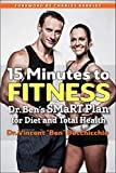 15 Minutes to Fitness: Dr. Ben's SMaRT Plan for Diet and Total Health (English Edition)
