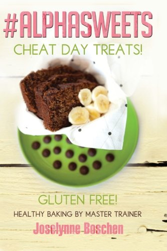 Alpha Sweets: Cheat day treats, healthy baking by NIKE MASTER TRAINER -