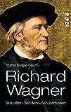 Richard Wagner: Sein Leben. Sein Werk. Sein Jahrhundert - Martin Gregor-Dellin
