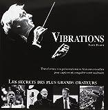 Vibrations: Transformez vos presentations en histoires visuelles pour captiver et conquérir votre auditoire : Les secrets des plus grands orateurs
