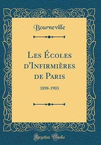 Les Écoles d'Infirmières de Paris: 1898-1903 (Classic Reprint)