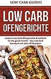 Low Carb Ofengerichte: Leckere Low Carb Ofengerichte & Aufläufe für die ganze Familie - Das Low Carb Kochbuch mit über 40 Rezepten (Low Carb, ... Carb, Low Carb Aufläufe, Low Carb Rezepte)