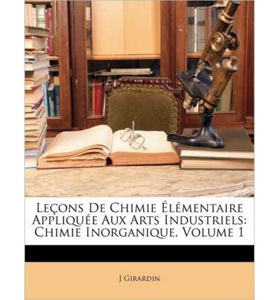 Leons de Chimie Lmentaire Applique Aux Arts Industriels: Chimie Inorganique, Volume 1 (Paperback)(French) - Common