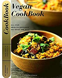 Vegan CookBook: All our health depends on what we eat!