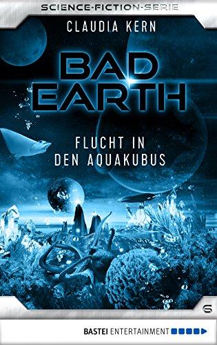 Bad Earth 06 - Science-Fiction-Serie: Flucht in den Aquakubus (Die Serie für Science-Fiction-Fans)