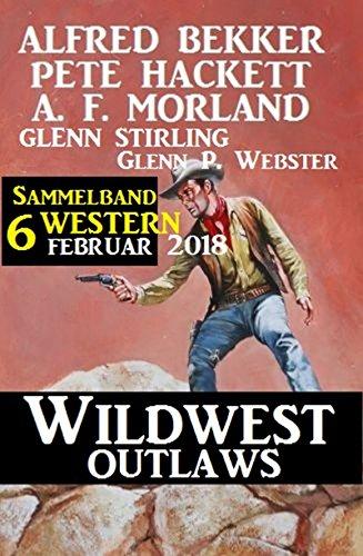 Bekker, Hackett, Stirling, Morland & Webster - Wildwest Outlaws Februar 2018 - 6 Western