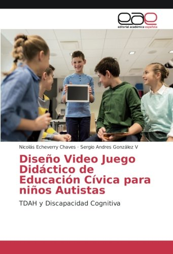 Diseño Video Juego Didáctico de Educación Cívica para niños Autistas: TDAH y Discapacidad Cognitiva
