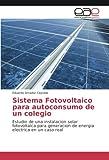 Sistema Fotovoltaico para autoconsumo de un colegio: Estudio de una instalacion solar fotovoltaica para generacion de energia electrica en un caso real