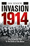 Invasion 1914: The Schlieffen Plan to the Battle of the Marne (General Military)