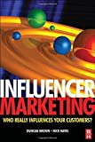 Influencer Marketing: Who Really Influences Your Customers? by Duncan Brown (19-Dec-2007) Paperback
