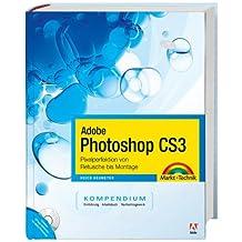 Adobe Photoshop CS3 - Kompendium - Pixelperfektion von Retusche bis Montage (Kompendium / Handbuch)