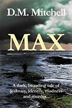 Max: (a psychological thriller combining mystery, crime and suspense) (English Edition) par [Mitchell, D.M.]