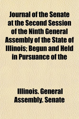 Journal of the Senate at the Second Session of the Ninth General Assembly of the State of Illinois; Begun and Held in Pursuance of the