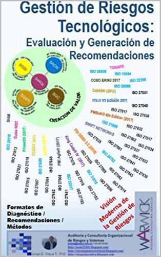 Gestión de Riesgos Tecnológicos: Evaluación y Generación de Recomendaciones: Formatos de Diagnóstico / Recomendaciones / Métodos (Visión Moderna de la Gestión de Riesgos nº 5) por Jorge E. Olaya T.