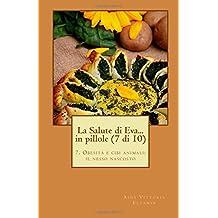 La Salute di Eva. in pillole (7 di 10): 7. Obesita' e cibi animali: il nesso nascosto: Volume 7