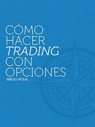 Cómo Hacer Trading con Opciones por Sergio Nozal