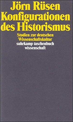 Konfigurationen des Historismus: Studien zur deutschen Wissenschaftskultur (suhrkamp taschenbuch wissenschaft)