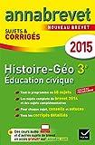 Annales Annabrevet 2015 Histoire-Géographie Éducation civique 3e: sujets et corrigés du brevet