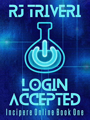 Login Accepted: A LitRPG Novel (Incipere Online Book 1) (English Edition) (Der Fahrer)