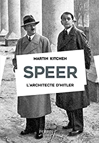 Speer. L'architecte d'Hitler par Martin Kitchen