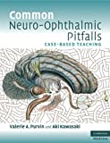 Common Neuro-Ophthalmic Pitfalls: Case-Based Teaching (Cambridge Medicine (Paperback))