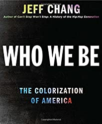 Who We Be: A Cultural History of Race in Post-Civil Rights America by Jeff Chang (October 21,2014)