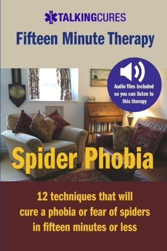 Spider Phobia - Fifteen Minute Therapy: 12 techniques that will cure a phobia or fear of spiders in fifteen minutes or less by James Brackin (2013-06-19)