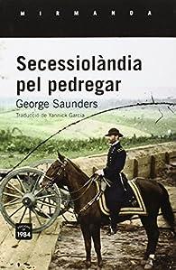 Secessiolàndia Pel Pedregar par George Saunders