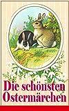 Die schönsten Ostermärchen: Rätselhaftes Ostermärchen + Der Hase und der Igel + Als ich nach Emaus zog + Die Ostereier + Die Schnellläufer + Der Kamerad des Frühling + Hans Donnerstag