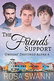 The Friends' Support (Omegas' Destined Alpha 6): MMM Alpha/Omega Mpreg Romance by [Swann, Rosa]