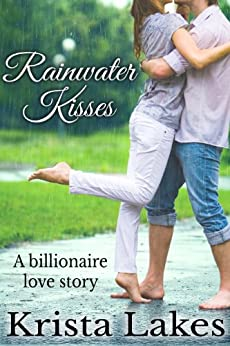Rainwater Kisses: A Billionaire Love Story (The Kisses Series Book 2) by [Lakes, Krista]