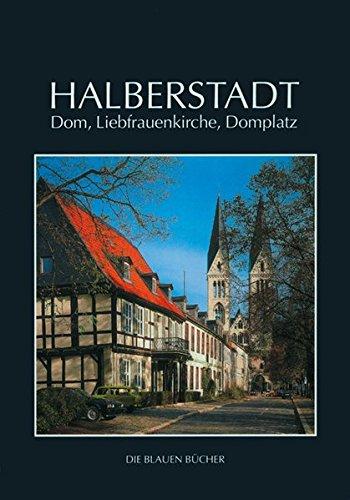 Halberstadt: Dom, Liebfrauenkirche und Domplatz: Mit einem Beitrag von Adolf Siebrecht (Die Blauen Bücher)