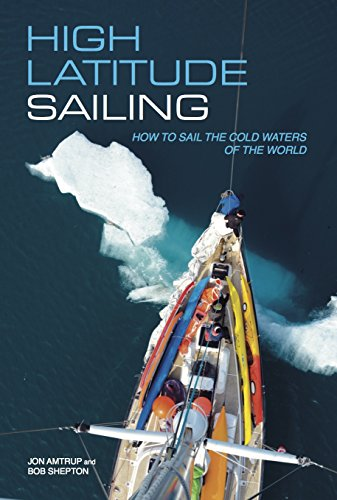 High Latitude Sailing: How to sail the cold waters of the world por Jon Amtrup