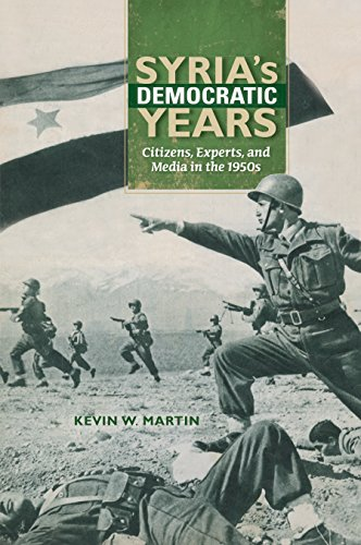 Syria's Democratic Years: Citizens, Experts, and Media in the 1950s (Public Cultures of the Middle East and North Africa) (English Edition) por Kevin W. Martin
