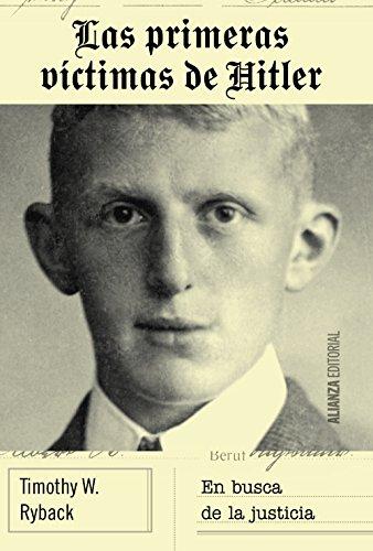 Las primeras víctimas de Hitler: En busca de justicia (Alianza Ensayo) por Timothy W. Ryback