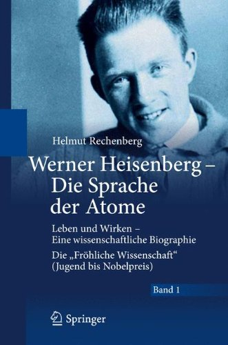 Werner Heisenberg - Die Sprache der Atome: Leben und Wirken - Eine wissenschaftliche Biographie - Die
