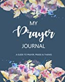My Prayer Journal: A Daily Guide for Prayer, Praise and Thanks: Modern Calligraphy and Lettering: Volume 1