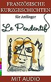 Französische Kurzgeschichten für Anfänger, Le Pendentif: Mit AUDIO und Wörterverzeichnis (Französische Lektürereihe für Anfänger t. 1) (French Edition)